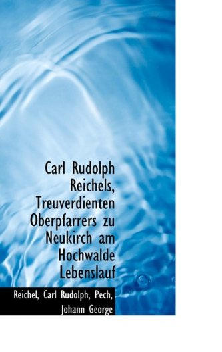 9781113377241: Carl Rudolph Reichels, Treuverdienten Oberpfarrers zu Neukirch am Hochwalde Lebenslauf