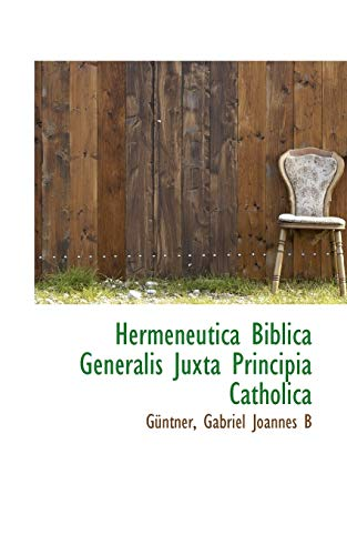 9781113379115: Hermeneutica Biblica Generalis Juxta Principia Catholica