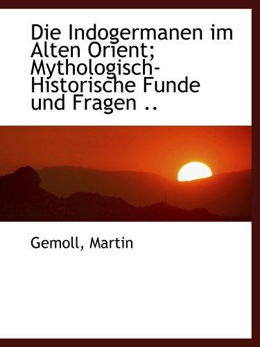 9781113382634: Die Indogermanen im Alten Orient; Mythologisch-Historische Funde und Fragen ..