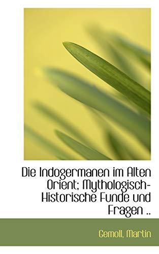9781113382658: Die Indogermanen Im Alten Orient; Mythologisch-Historische Funde Und Fragen .