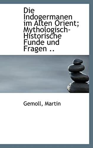 9781113382689: Die Indogermanen Im Alten Orient; Mythologisch-Historische Funde Und Fragen .