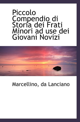 9781113382962: Piccolo Compendio di Storia dei Frati Minori ad use dei Giovani Novizi (Italian Edition)