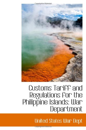 9781113384522: Customs Tariff and Regulations for the Philippine Islands: War Department