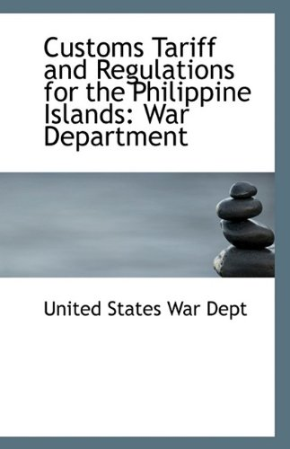 9781113384539: Customs Tariff and Regulations for the Philippine Islands: War Department