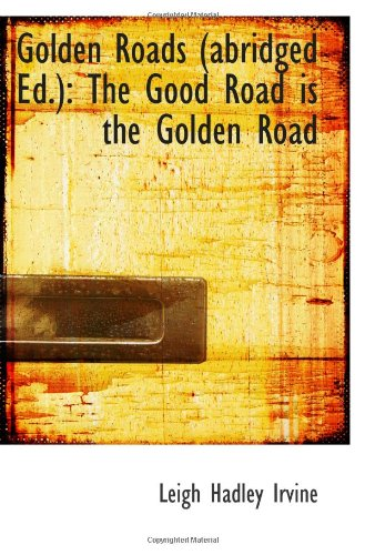 9781113386151: Golden Roads (abridged Ed.): The Good Road is the Golden Road