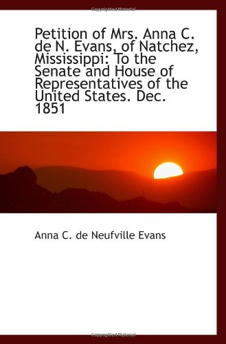 9781113391100: Petition of Mrs. Anna C. de N. Evans, of Natchez, Mississippi: To the Senate and House of Representa