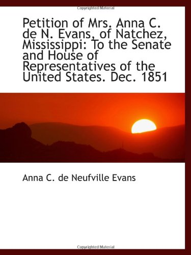 9781113391117: Petition of Mrs. Anna C. de N. Evans, of Natchez, Mississippi: To the Senate and House of Representa