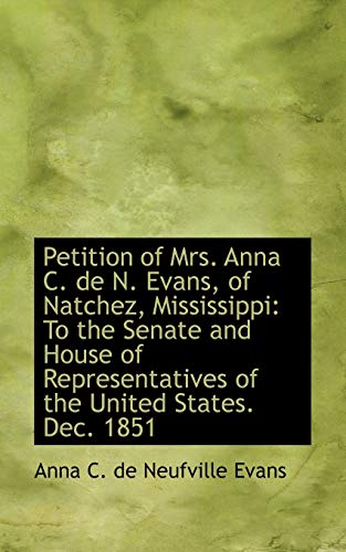 9781113391131: Petition of Mrs. Anna C. de N. Evans, of Natchez, Mississippi: To the Senate and House of Representa