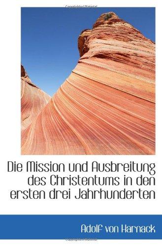 9781113392343: Die Mission und Ausbreitung des Christentums in den ersten drei Jahrhunderten