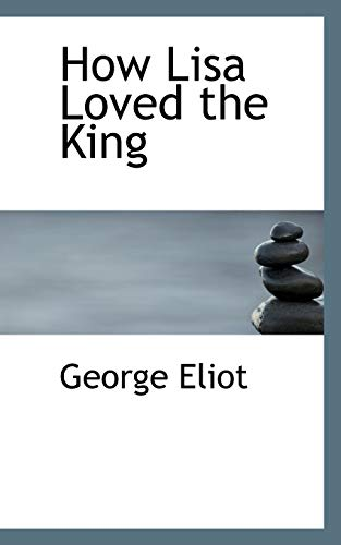 How Lisa Loved the King (Paperback): George Eliot