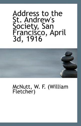 9781113396976: Address to the St. Andrew's Society, San Francisco, April 3d, 1916