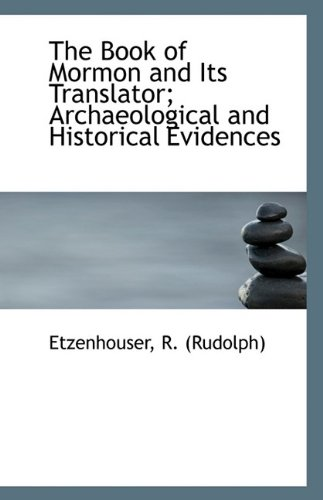 9781113400376: The Book of Mormon and Its Translator; Archaeological and Historical Evidences
