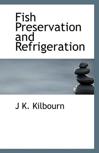 Fish Preservation and Refrigeration: Kilbourn, J K.