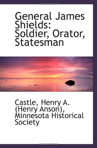 9781113407740: General James Shields: Soldier, Orator, Statesman