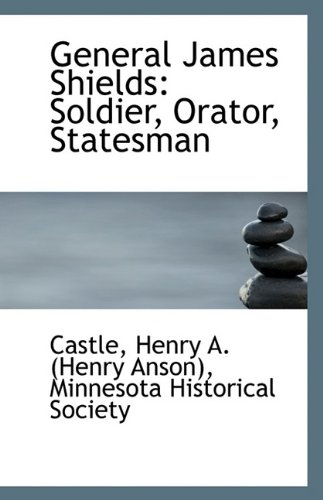 9781113407764: General James Shields: Soldier, Orator, Statesman