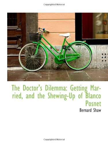 9781113409249: The Doctor's Dilemma: Getting Married, and the Shewing-Up of Blanco Posnet