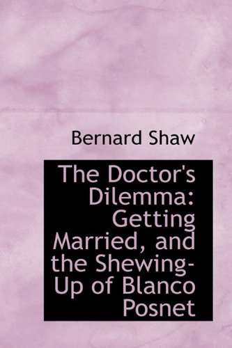 9781113409270: The Doctor's Dilemma: Getting Married, and the Shewing-Up of Blanco Posnet