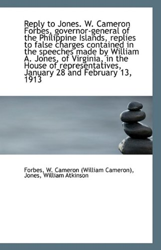 Reply to Jones. W. Cameron Forbes, Governor-General: Forbes W Cameron