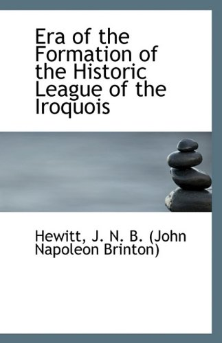 9781113426666: Era of the Formation of the Historic League of the Iroquois