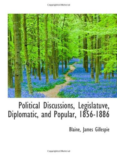 9781113434401: Political Discussions, Legislatuve, Diplomatic, and Popular, 1856-1886