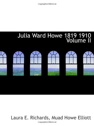 Julia Ward Howe 1819 1910 Volume II (1113436700) by Richards, Laura E.