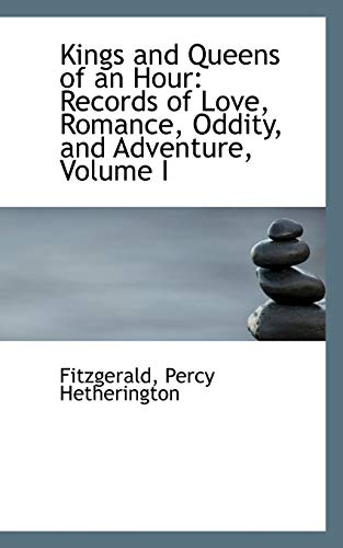 9781113437778: Kings and Queens of an Hour: Records of Love, Romance, Oddity, and Adventure, Volume I