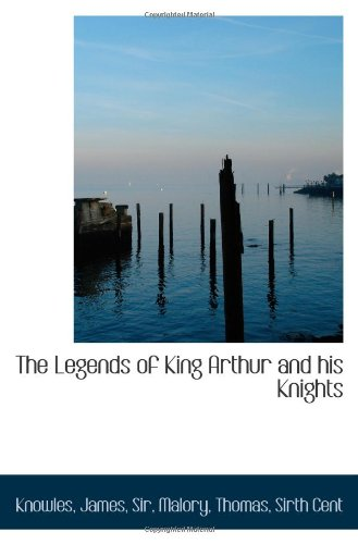 9781113441195: The Legends of King Arthur and his Knights