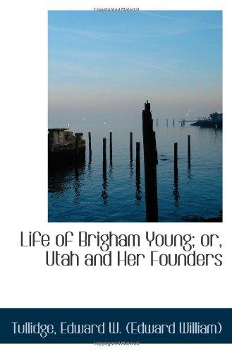 Life of Brigham Young; or, Utah and Her Founders: Edward W. (Edward William), Tullidge,