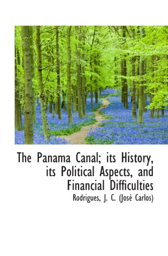 9781113447852: The Panama Canal; its History, its Political Aspects, and Financial Difficulties