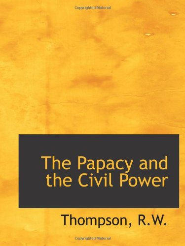 9781113447890: The Papacy and the Civil Power