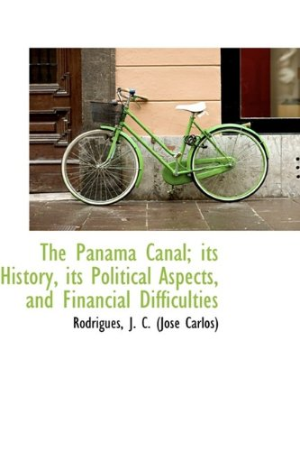 9781113447913: The Panama Canal; its History, its Political Aspects, and Financial Difficulties