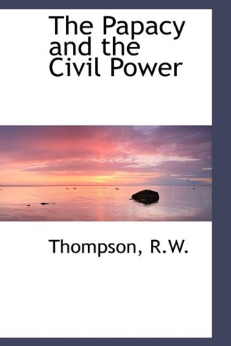 9781113447920: The Papacy and the Civil Power