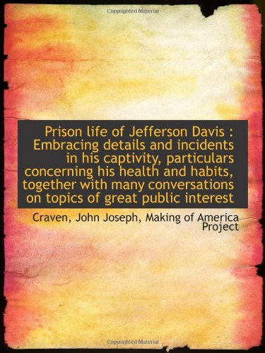 9781113456304: Prison life of Jefferson Davis : Embracing details and incidents in his captivity, particulars conce