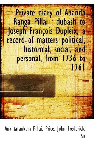 9781113456366: Private diary of Ananda Ranga Pillai : dubash to Joseph François Dupleix, a record of matters politi