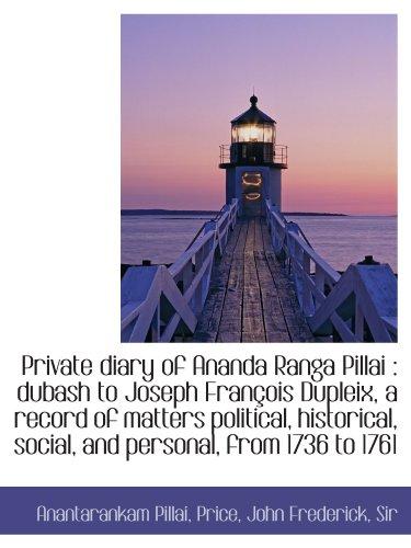 9781113456373: Private diary of Ananda Ranga Pillai : dubash to Joseph François Dupleix, a record of matters politi
