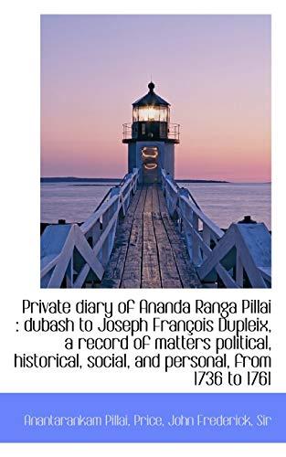 9781113456403: Private diary of Ananda Ranga Pillai: dubash to Joseph François Dupleix, a record of matters politi