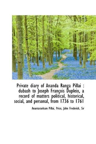 9781113456434: Private diary of Ananda Ranga Pillai: dubash to Joseph François Dupleix, a record of matters politi