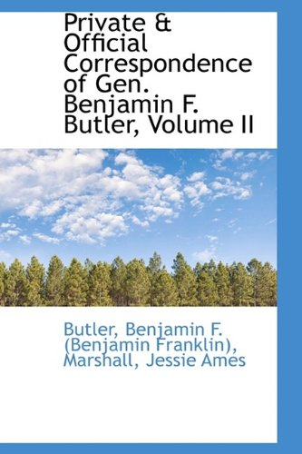 Private & Official Correspondence of Gen. Benjamin F. Butler, Volume II: Butler Benjamin F. (...
