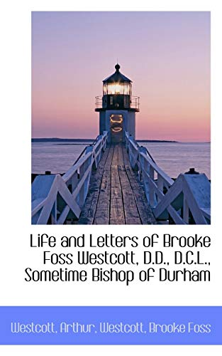 9781113458971: Life and Letters of Brooke Foss Westcott, D.D., D.C.L., Sometime Bishop of Durham