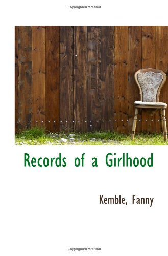 Records of a Girlhood (1113460601) by Fanny, Kemble
