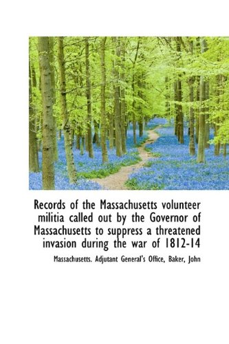 9781113460721: Records of the Massachusetts volunteer militia called out by the Governor of Massachusetts to suppre