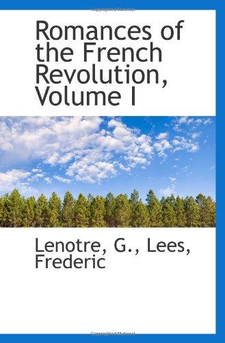 Romances of the French Revolution, Volume I: Lenotre, G.