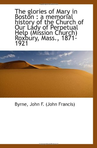 The glories of Mary in Boston : a memorial history of the Church of Our Lady of Perpetual Help (...