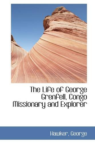 9781113478658: The Life of George Grenfell, Congo Missionary and Explorer