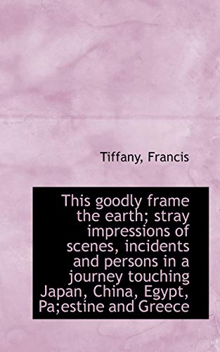9781113481641: This goodly frame the earth; stray impressions of scenes, incidents and persons in a journey touchin