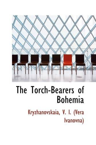 The Torch-Bearers of Bohemia (Hardback): Kryzhanovskaia V I