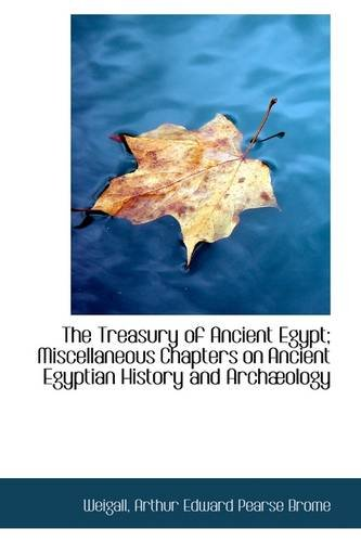 The Treasury of Ancient Egypt; Miscellaneous Chapters: Weigall Arthur Edward