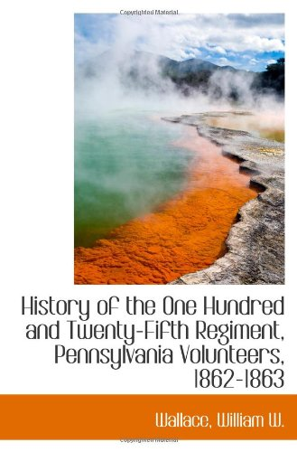 9781113487704: History of the One Hundred and Twenty-Fifth Regiment, Pennsylvania Volunteers, 1862-1863