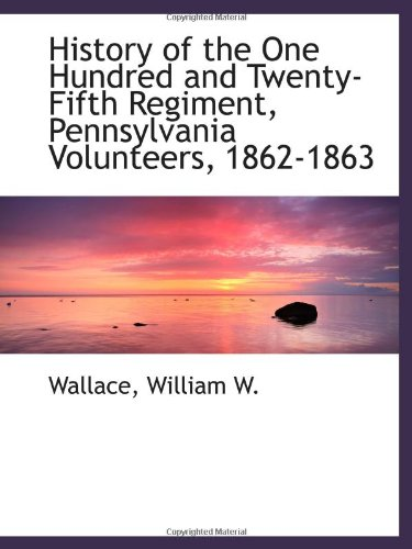9781113487711: History of the One Hundred and Twenty-Fifth Regiment, Pennsylvania Volunteers, 1862-1863