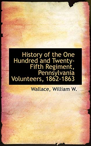 9781113487735: History of the One Hundred and Twenty-Fifth Regiment, Pennsylvania Volunteers, 1862-1863